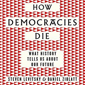 Book tip: How Democracies Die by Steven Levitsky and Daniël Ziblatt